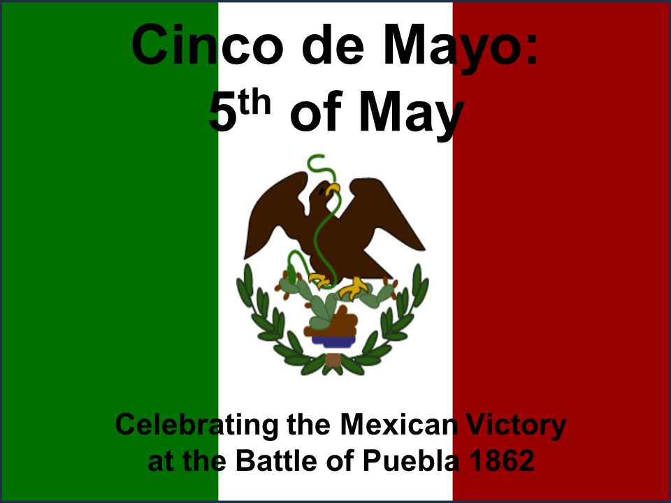 Cinco de Mayo: 5 th of May Celebrating the Mexican Victory at the Battle of Puebla 1862
