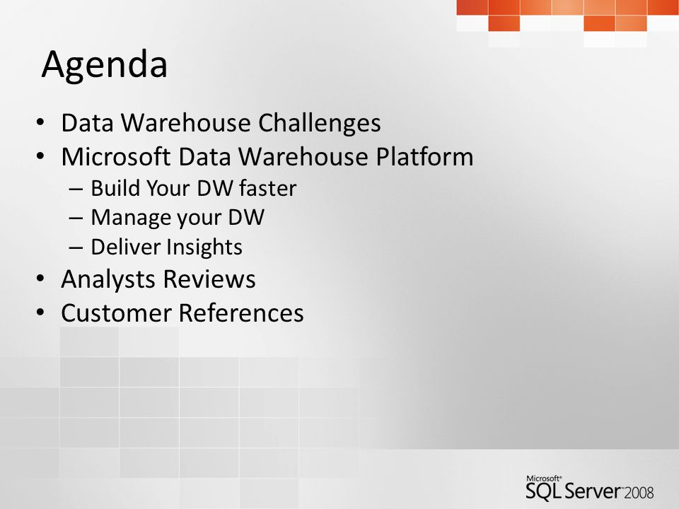 Agenda Data Warehouse Challenges Microsoft Data Warehouse Platform – Build Your DW faster – Manage your DW – Deliver Insights Analysts Reviews Customer References