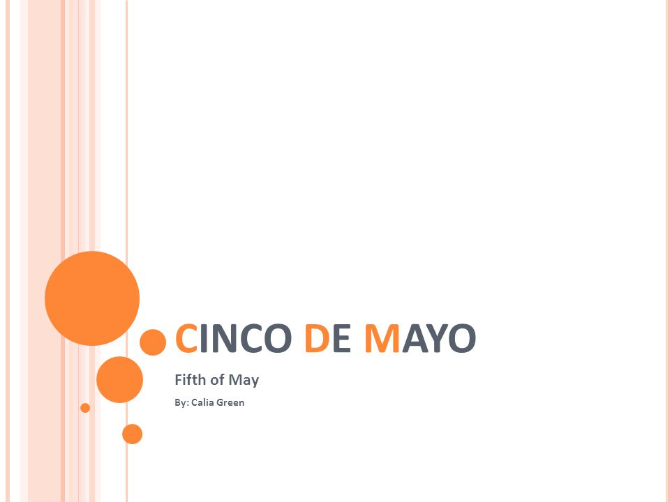 CINCO DE MAYO Fifth of May By: Calia Green