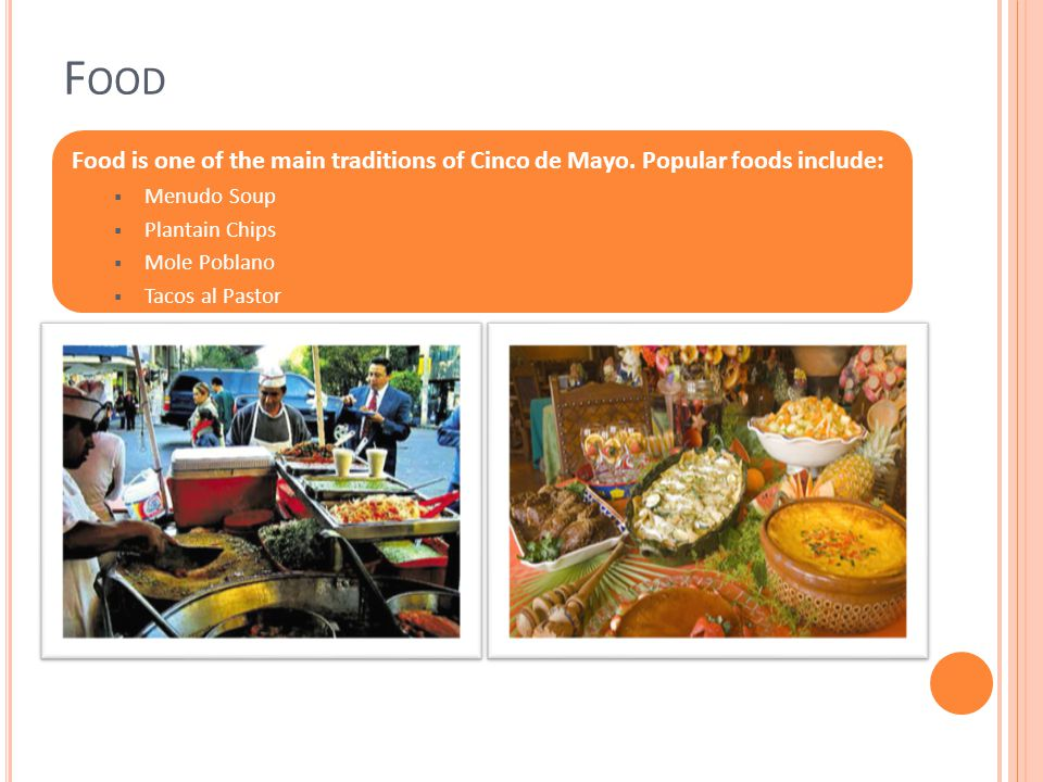 F OOD Food is one of the main traditions of Cinco de Mayo.