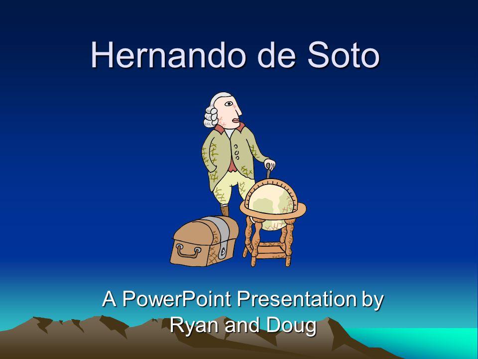 Hernando de Soto A PowerPoint Presentation by Ryan and Doug