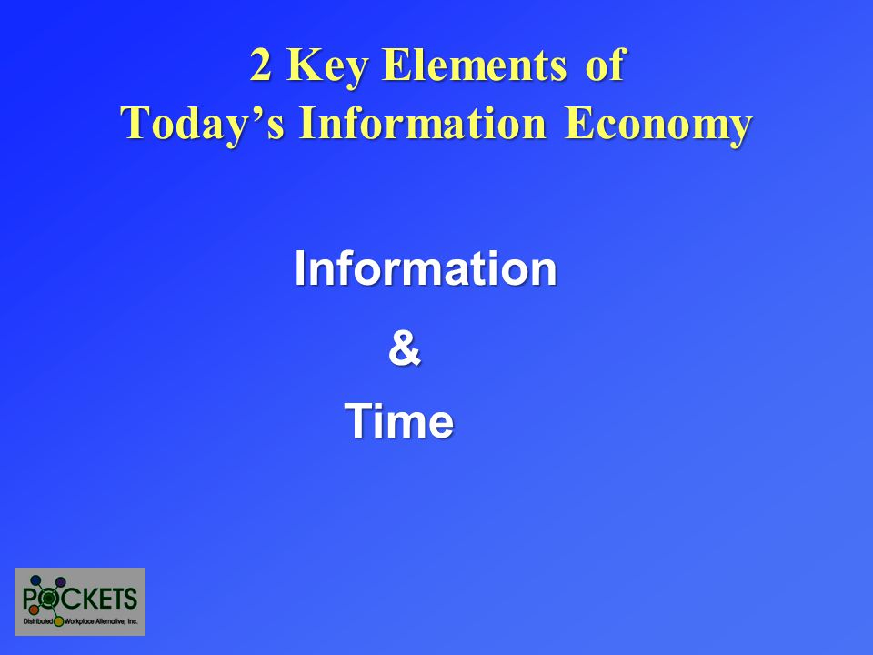 2 Key Elements of Today's Information Economy Information Time &