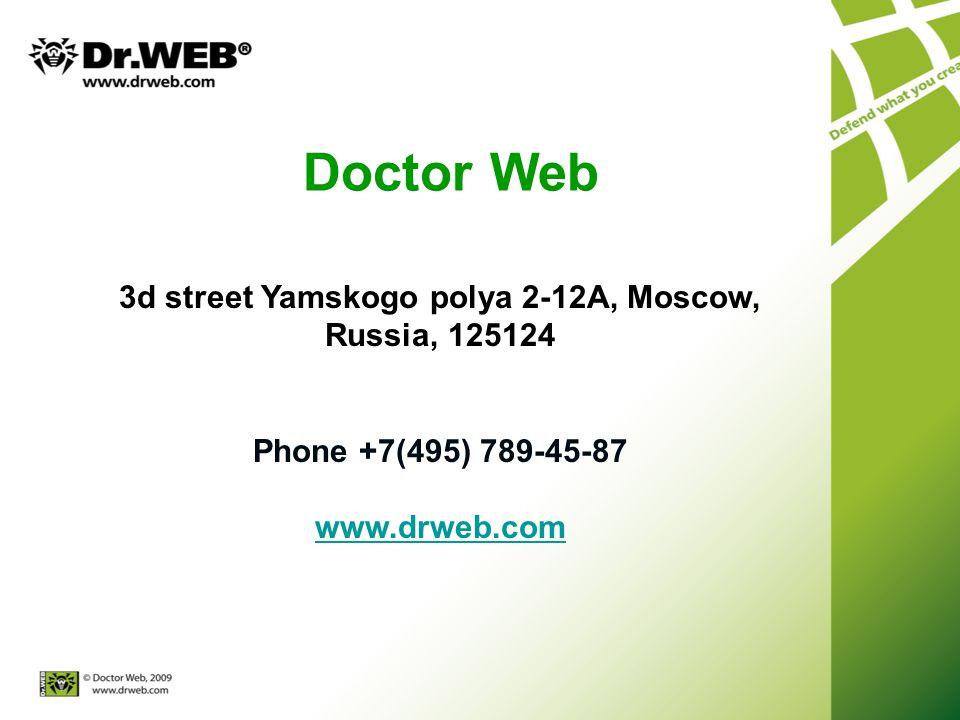 Doctor Web 3d street Yamskogo polya 2-12А, Moscow, Russia, 125124 Phone +7(495) 789-45-87 www.drweb.com