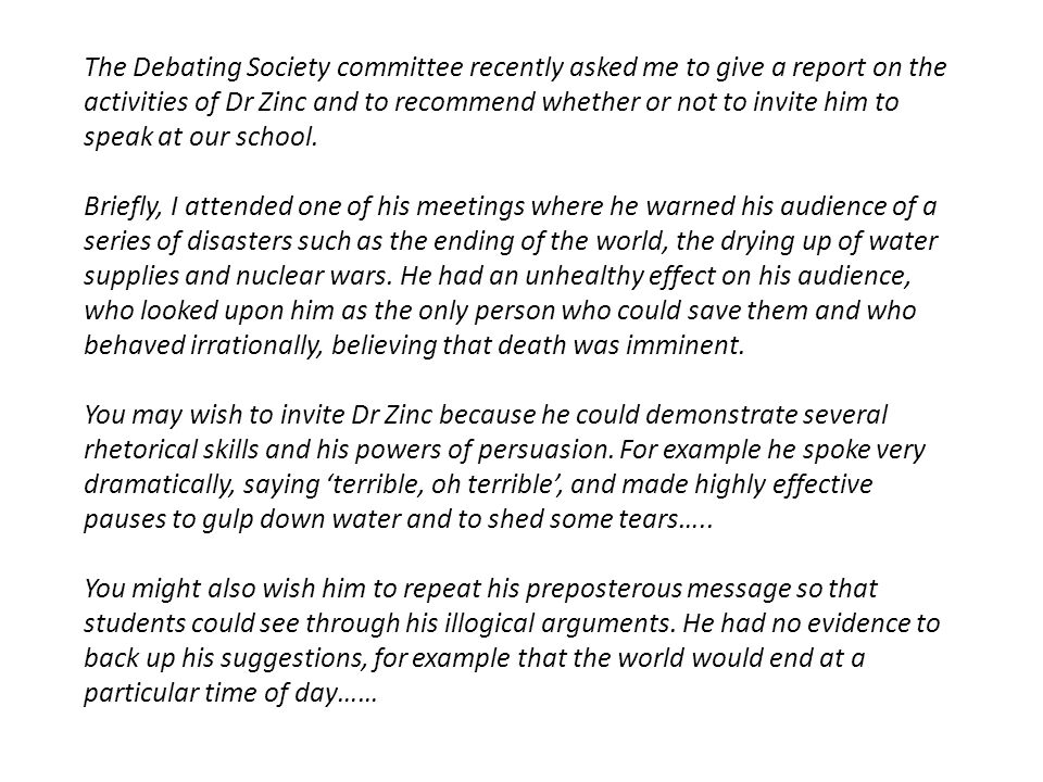 The Debating Society committee recently asked me to give a report on the activities of Dr Zinc and to recommend whether or not to invite him to speak at our school.