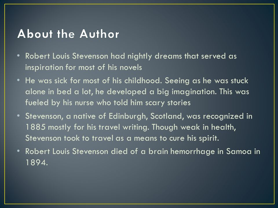 Robert Louis Stevenson had nightly dreams that served as inspiration for most of his novels He was sick for most of his childhood.