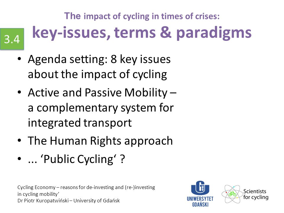 The impact of cycling in times of crises: key-issues, terms & paradigms Agenda setting: 8 key issues about the impact of cycling Active and Passive Mobility – a complementary system for integrated transport The Human Rights approach...