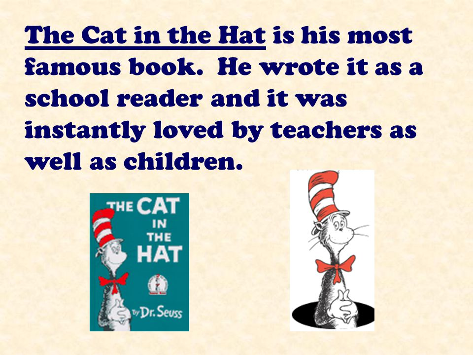 The Cat in the Hat is his most famous book.