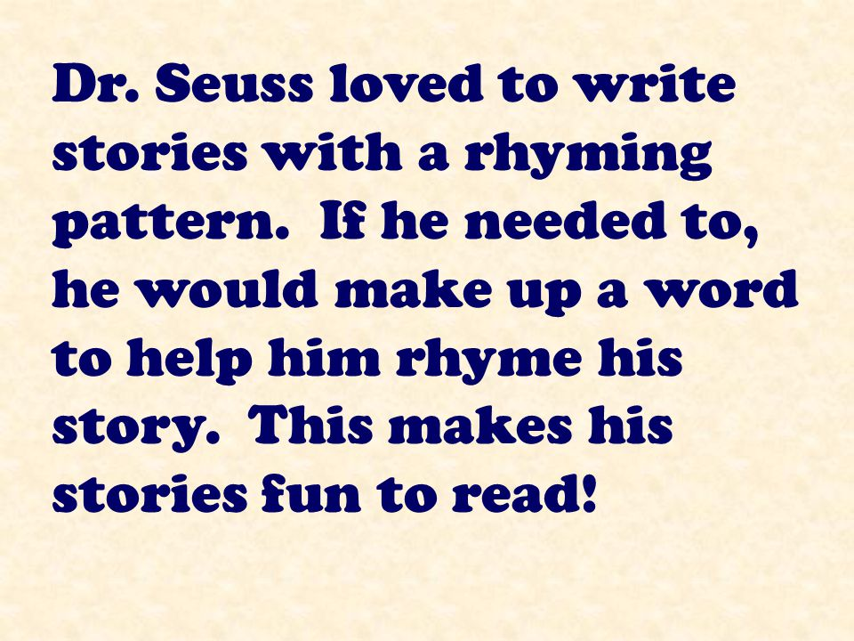Dr.Seuss loved to write stories with a rhyming pattern.