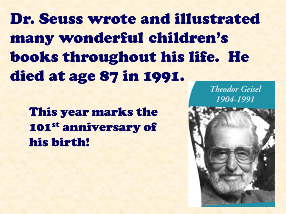 Dr. Seuss loved to write stories with a rhyming pattern.