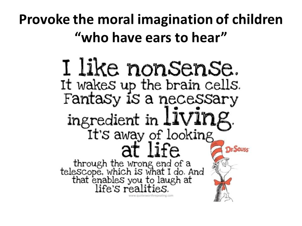 Provoke the moral imagination of children who have ears to hear