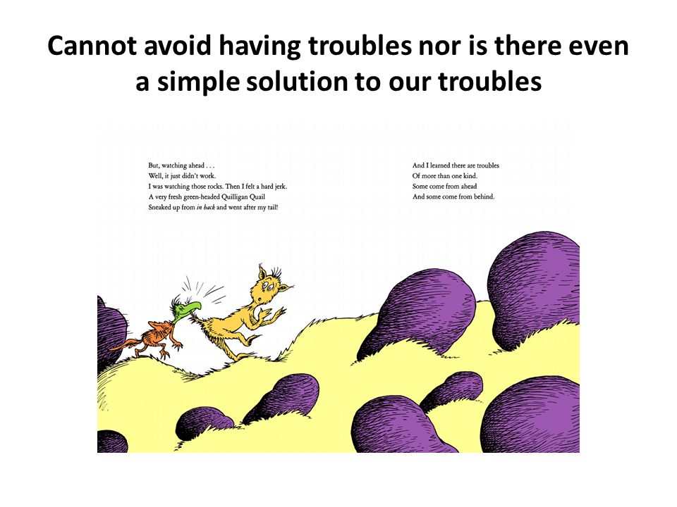 Cannot avoid having troubles nor is there even a simple solution to our troubles