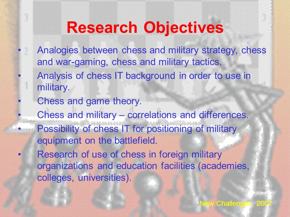 New Challenges 2007 Justification of the research topic Chess as a test bed for theories of cognitive science. Chess and the excellent IT background o