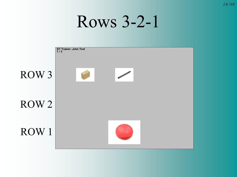 16 /46 Rows 3-2-1 ROW 3 ROW 2 ROW 1