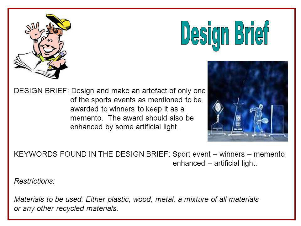 DESIGN BRIEF: Design and make an artefact of only one of the sports events as mentioned to be awarded to winners to keep it as a memento. The award sh