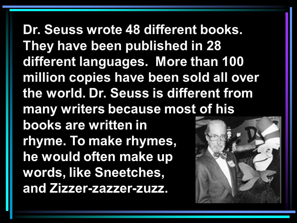 Dr. Seuss wrote 48 different books. They have been published in 28 different languages.
