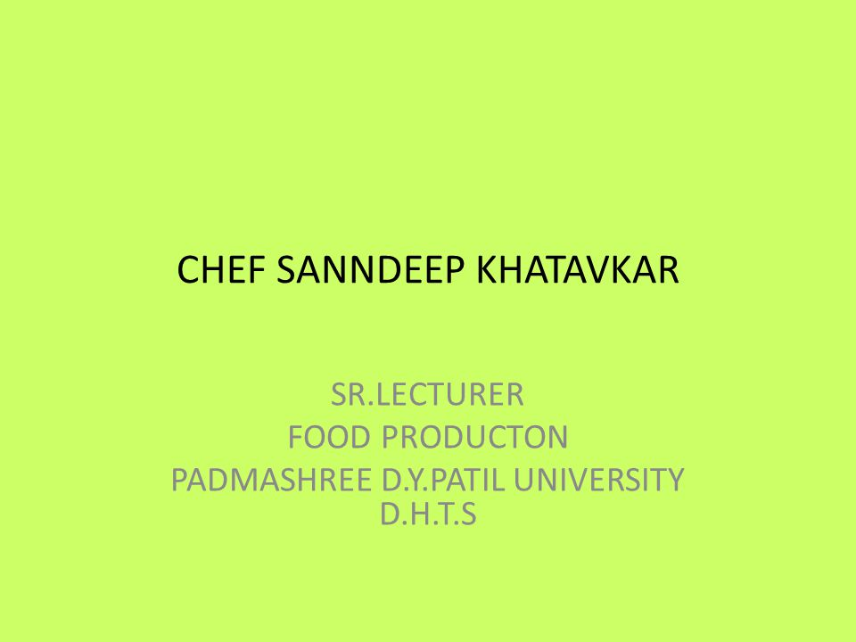 CHEF SANNDEEP KHATAVKAR SR.LECTURER FOOD PRODUCTON PADMASHREE D.Y.PATIL UNIVERSITY D.H.T.S