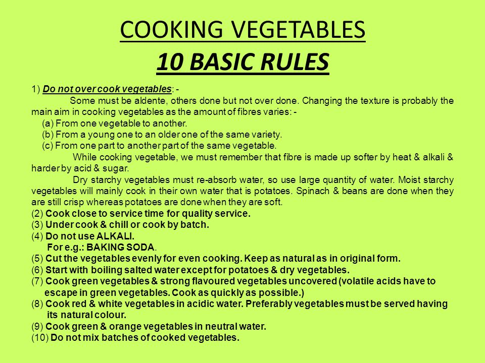 COOKING VEGETABLES 10 BASIC RULES 1) Do not over cook vegetables: - Some must be aldente, others done but not over done.