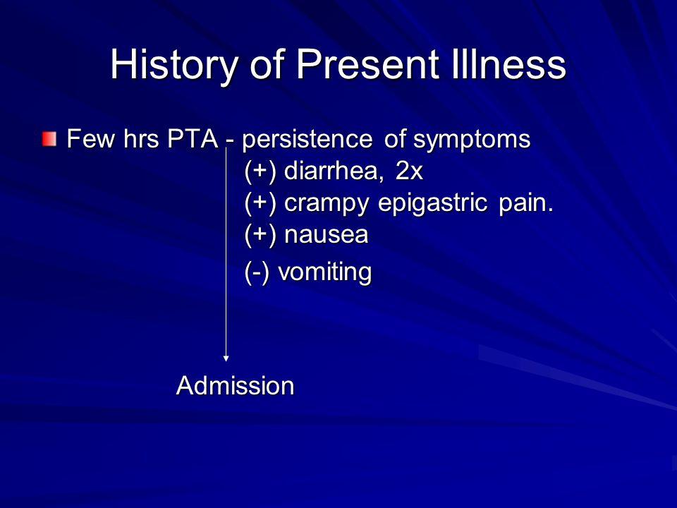 History of Present Illness Few hrs PTA - persistence of symptoms (+) diarrhea, 2x (+) crampy epigastric pain. (+) nausea (-) vomiting Admission