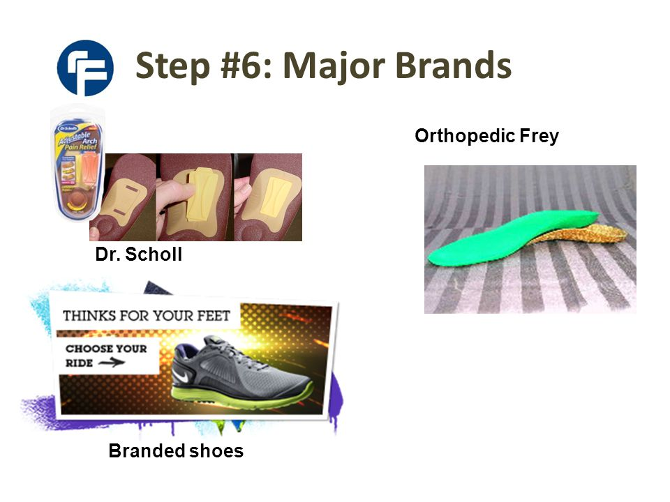 Step #6: Major Brands Orthopedic Frey Branded shoes Dr. Scholl