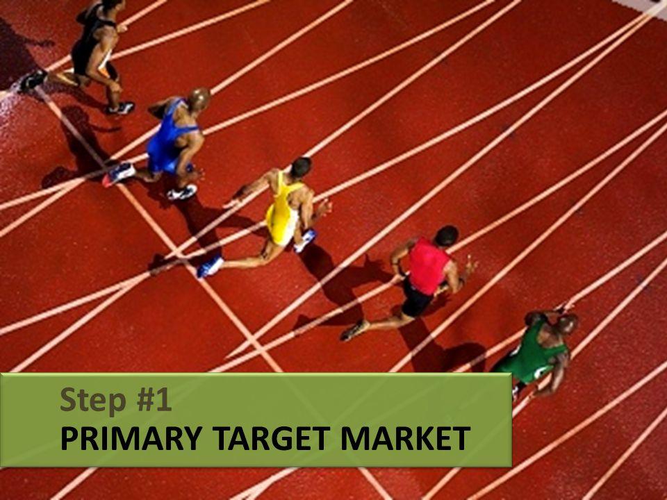 PRIMARY TARGET MARKET Step #1