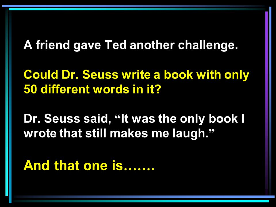 A friend gave Ted another challenge. Could Dr.