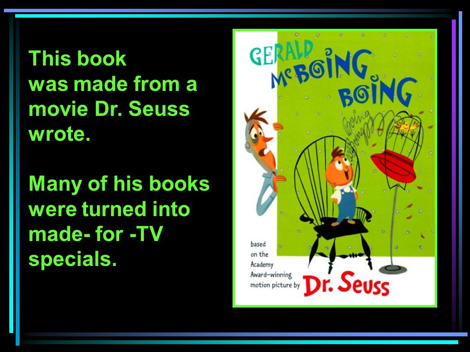 This book was made from a movie Dr. Seuss wrote.