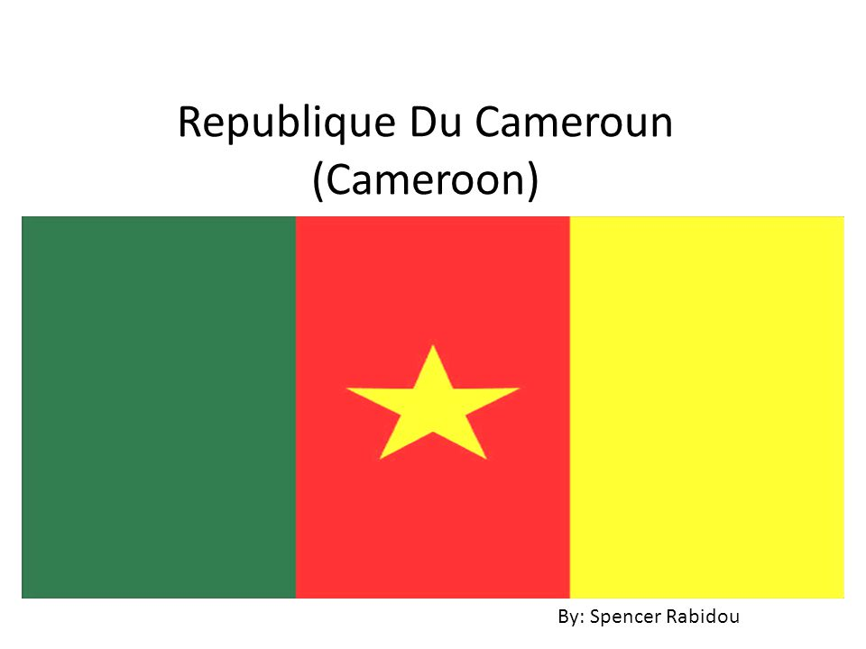 Republique Du Cameroun (Cameroon) By: Spencer Rabidou