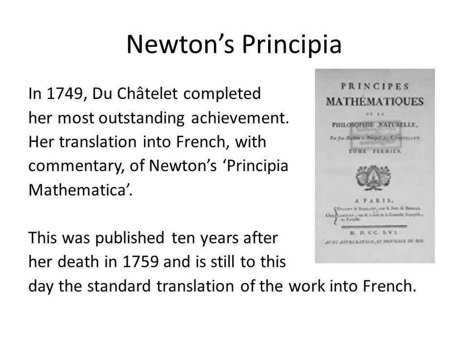 Newton's Principia In 1749, Du Châtelet completed her most outstanding achievement.