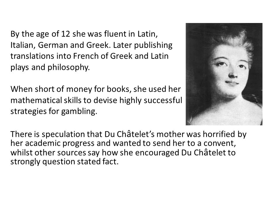 By the age of 12 she was fluent in Latin, Italian, German and Greek. Later publishing translations into French of Greek and Latin plays and philosophy