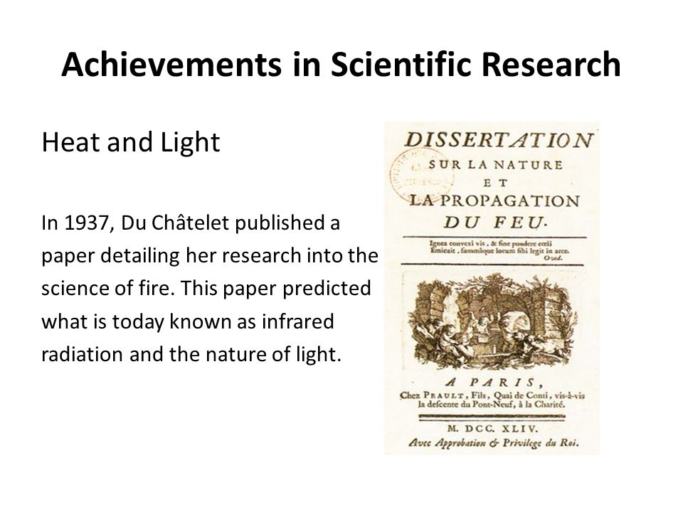 Achievements in Scientific Research Heat and Light In 1937, Du Châtelet published a paper detailing her research into the science of fire.
