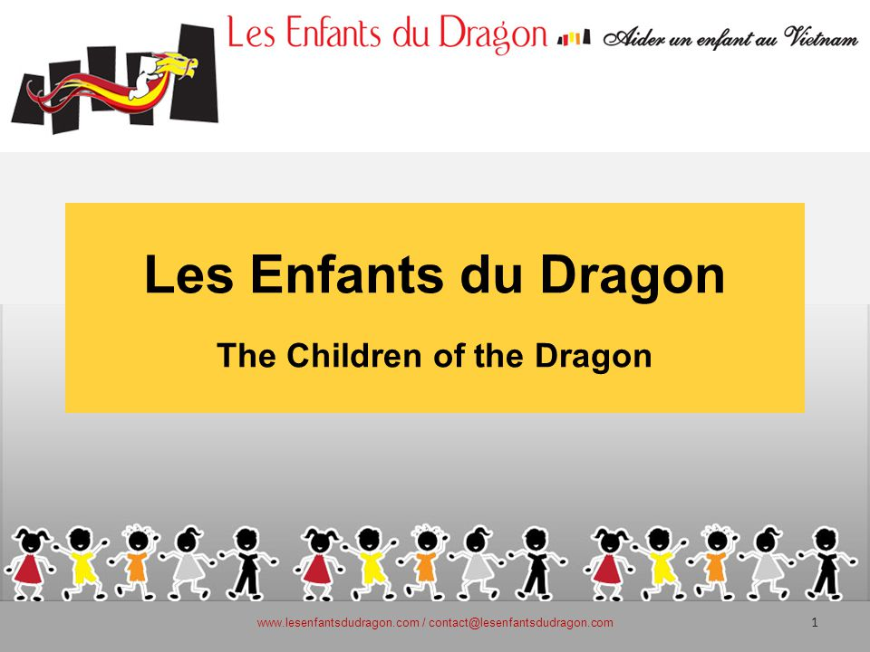 Les Enfants du Dragon The Children of the Dragon 1 www.lesenfantsdudragon.com / contact@lesenfantsdudragon.com