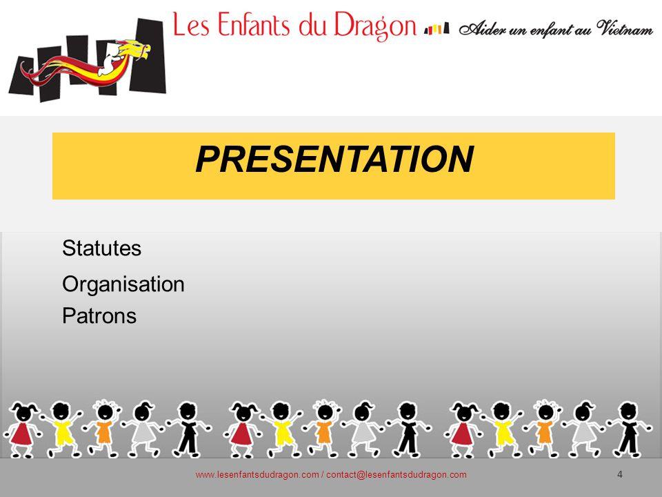 PRESENTATION Statutes Organisation Patrons www.lesenfantsdudragon.com / contact@lesenfantsdudragon.com 4