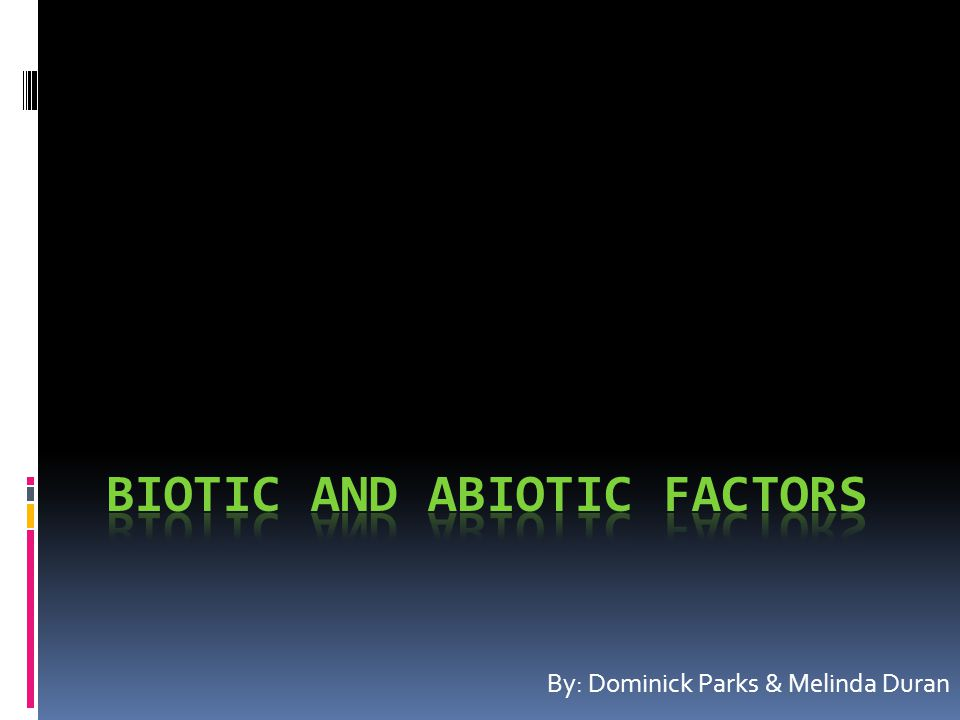What are biotic and abiotic factors  Biotic means relating to life.