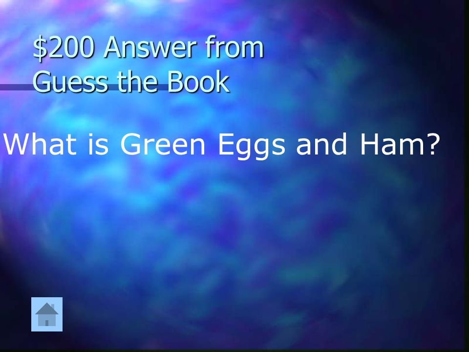 """$200 Question from Guess the Book """"He will not eat them in a house. He does not like them with a mouse. He does not like them here or there, he does n"""