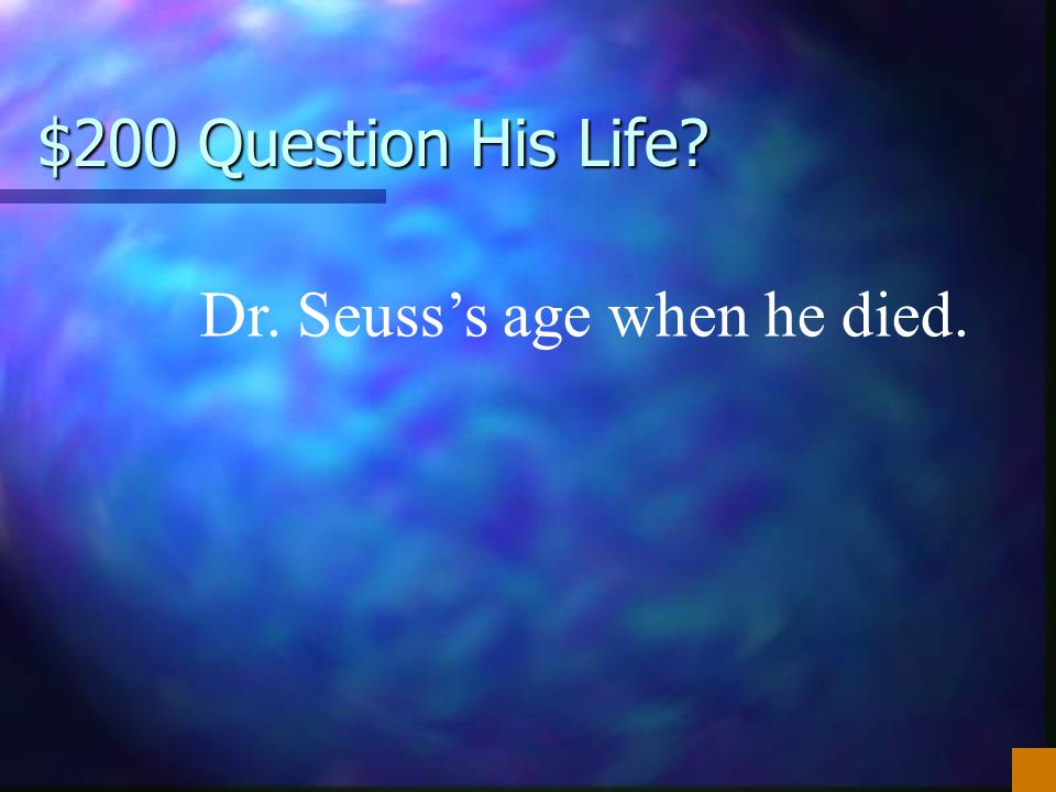 $200 Question His Life? Dr. Seuss's age when he died.