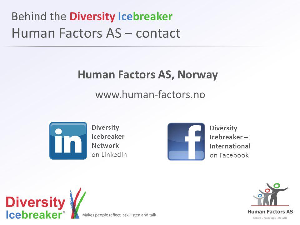 Behind the Diversity Icebreaker Human Factors AS – contact Human Factors AS, Norway www.human-factors.no Diversity Icebreaker Network on LinkedIn Diversity Icebreaker – International on Facebook