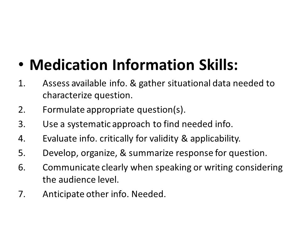 Medication Information Skills: 1.Assess available info.