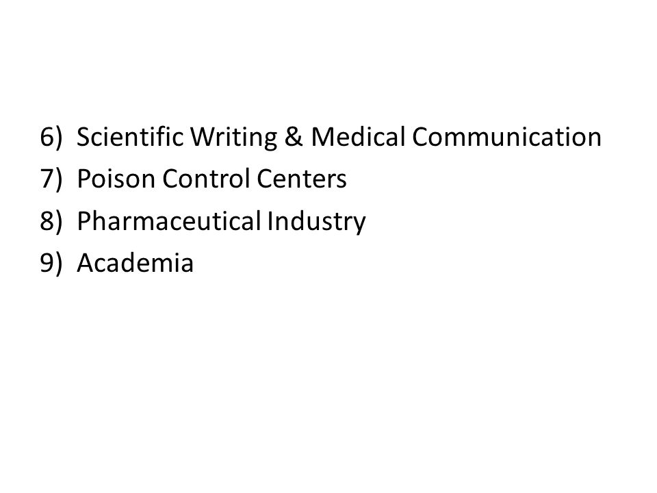 6)Scientific Writing & Medical Communication 7)Poison Control Centers 8)Pharmaceutical Industry 9)Academia