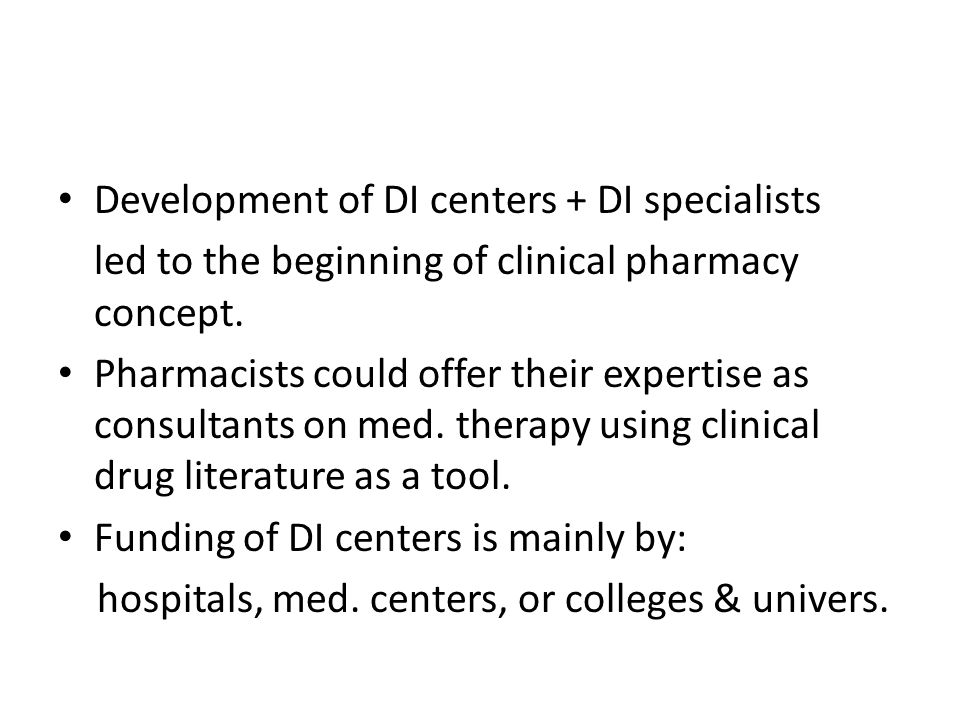 Development of DI centers + DI specialists led to the beginning of clinical pharmacy concept.