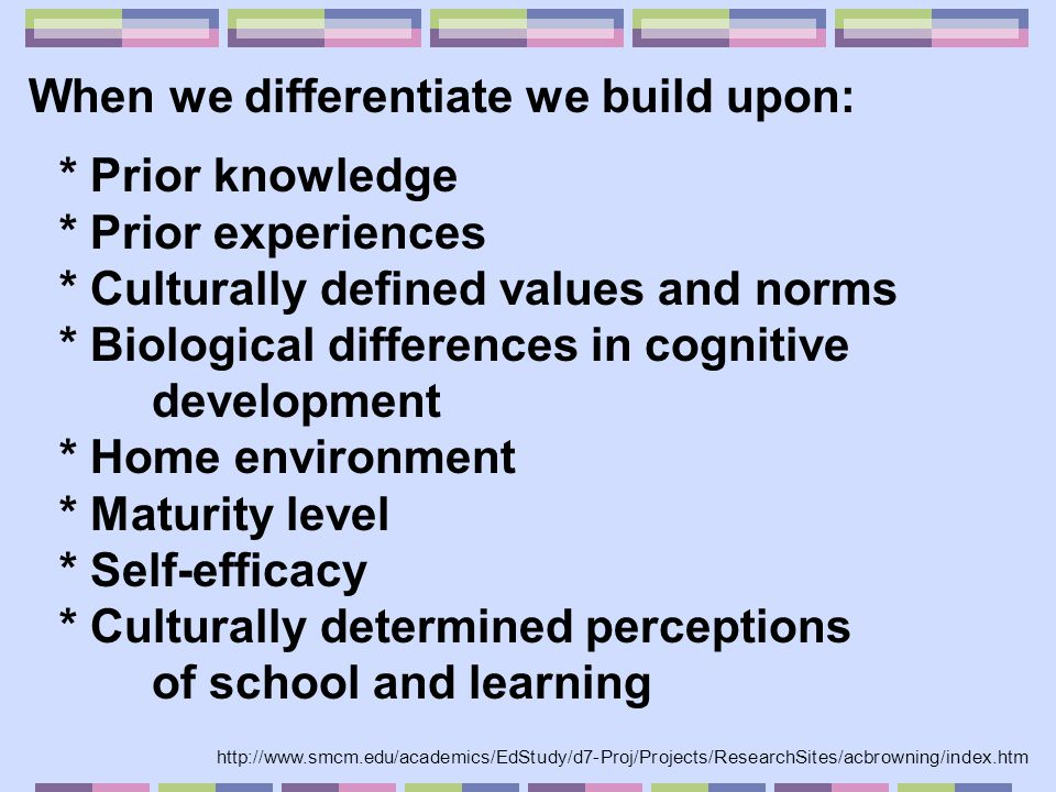 * Prior knowledge * Prior experiences * Culturally defined values and norms * Biological differences in cognitive development * Home environment * Mat