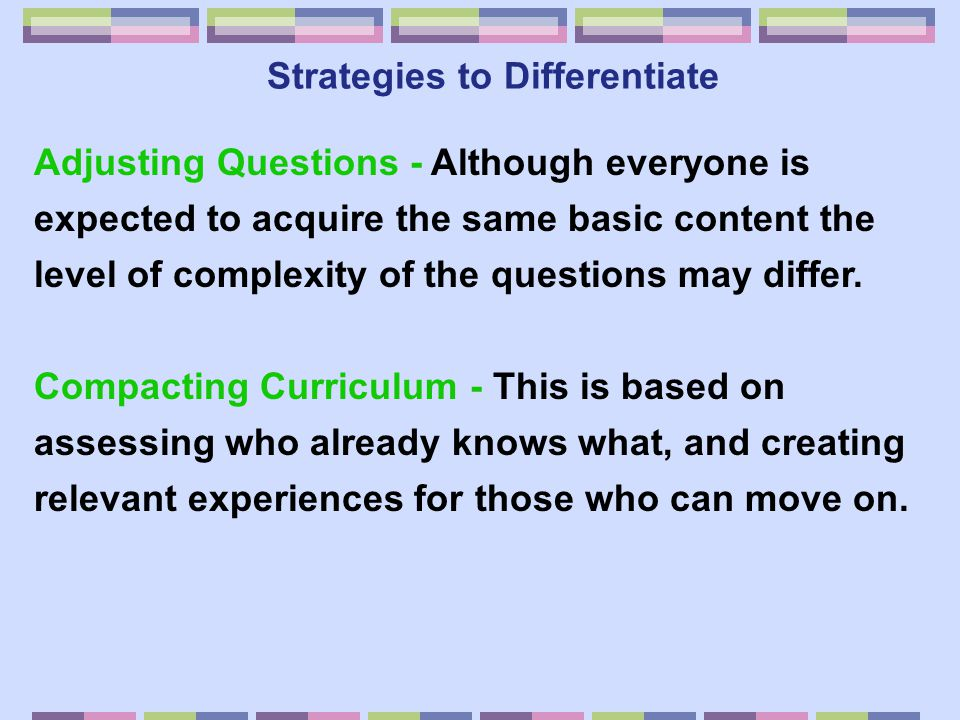 Adjusting Questions - Although everyone is expected to acquire the same basic content the level of complexity of the questions may differ. Compacting