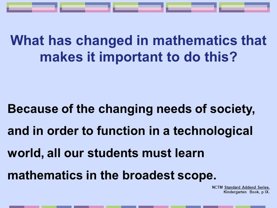 Because our student populations have changed, our math expectation for all students have to change.