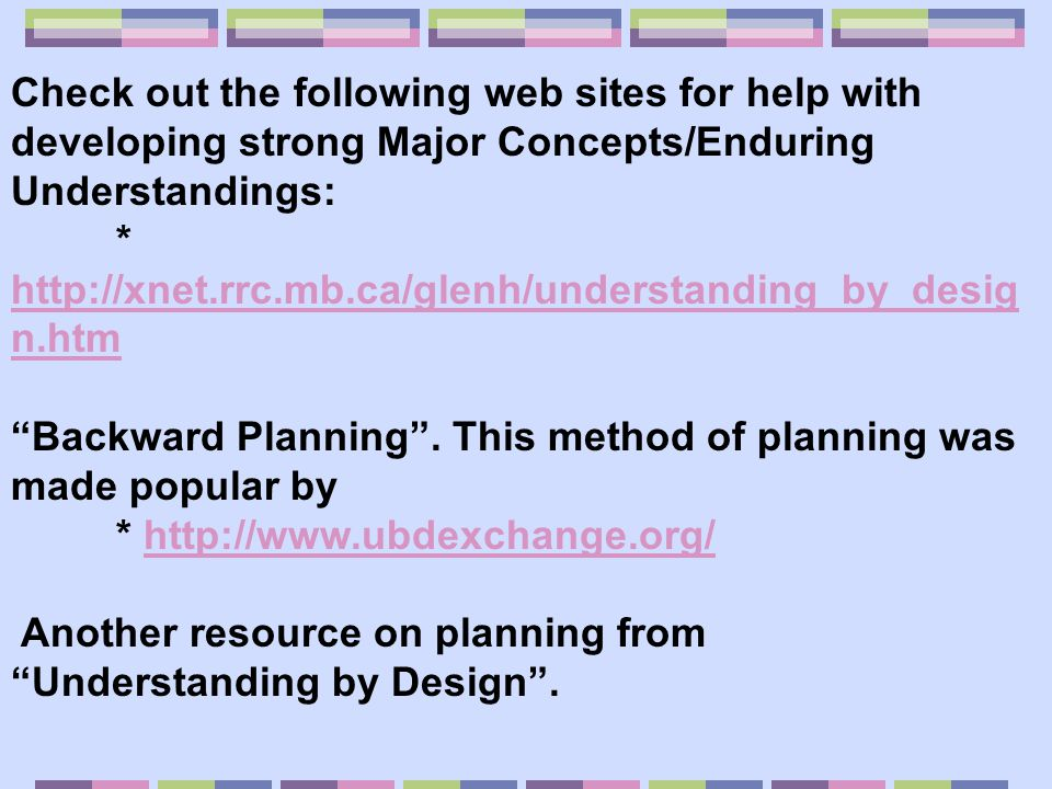 Check out the following web sites for help with developing strong Major Concepts/Enduring Understandings: * http://xnet.rrc.mb.ca/glenh/understanding_