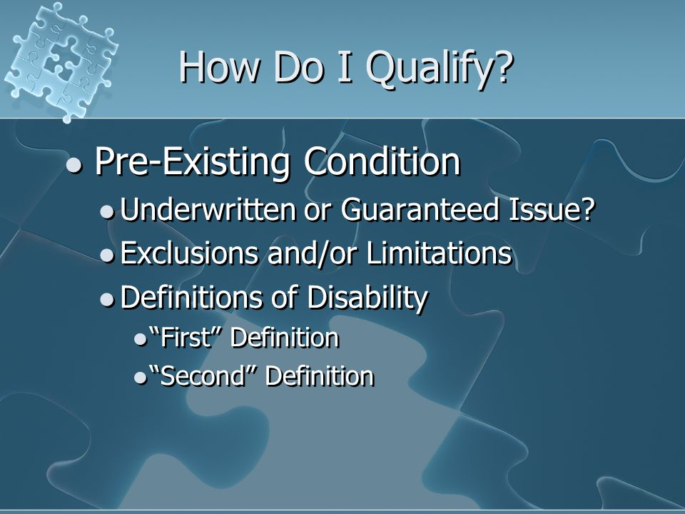 How Do I Qualify. Pre-Existing Condition Underwritten or Guaranteed Issue.