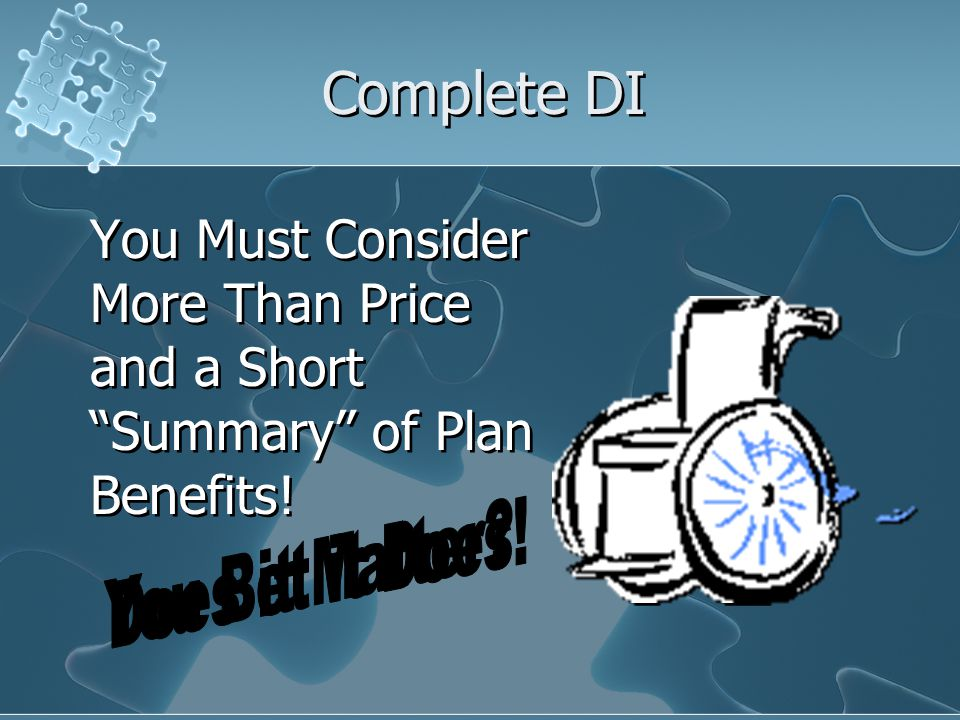 Complete DI You Must Consider More Than Price and a Short Summary of Plan Benefits!