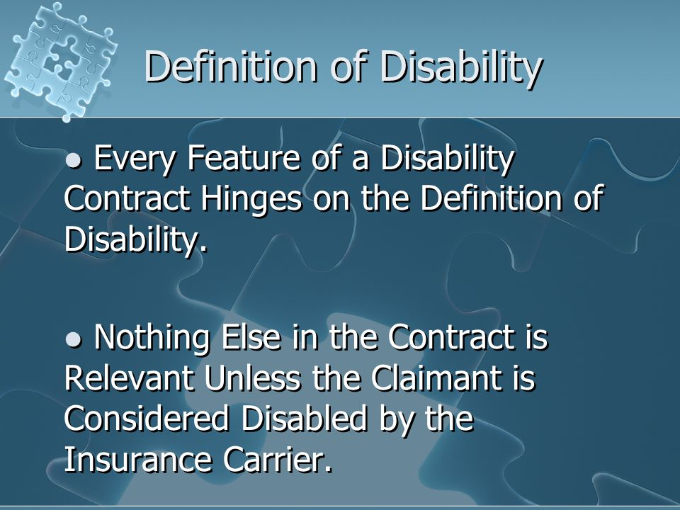 Definition of Disability Every Feature of a Disability Contract Hinges on the Definition of Disability.