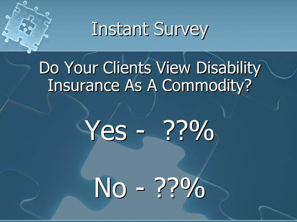Instant Survey Do Your Clients View Disability Insurance As A Commodity.