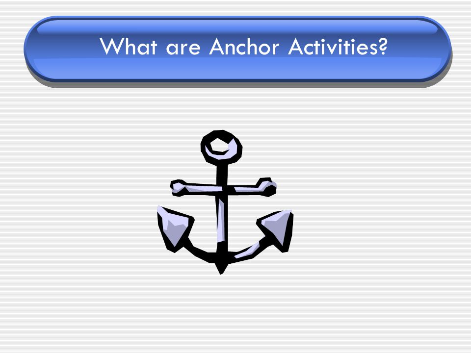 What are Anchor Activities?