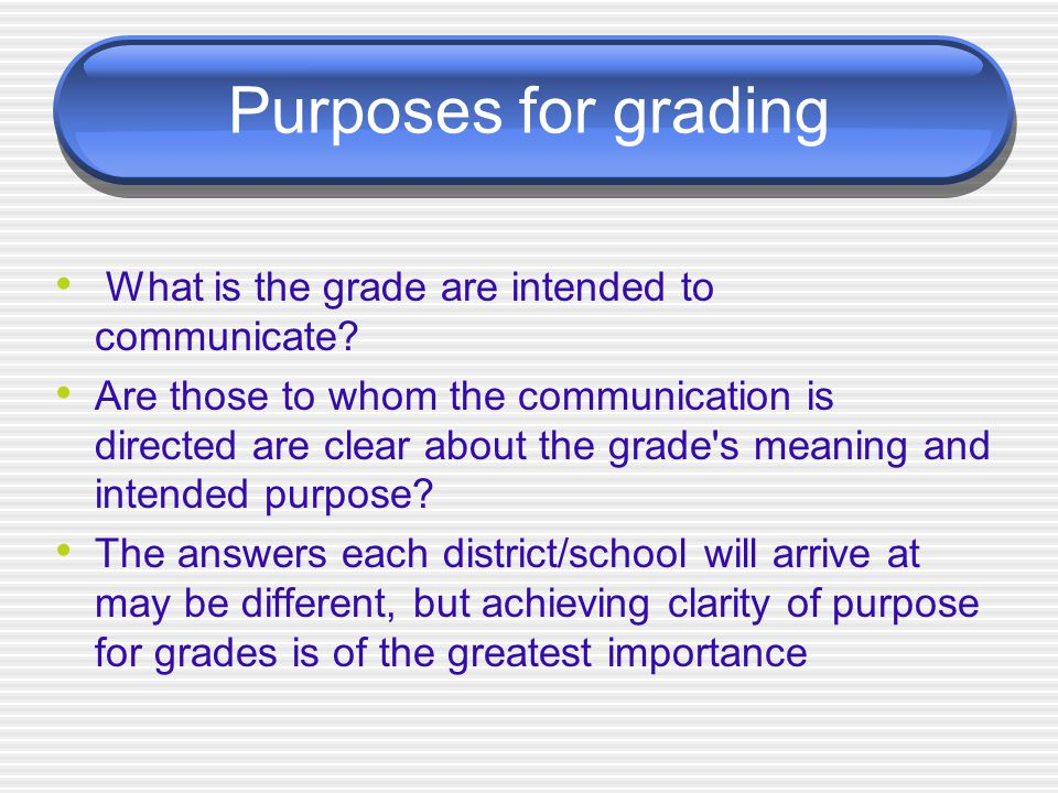 Purposes for grading What is the grade are intended to communicate.