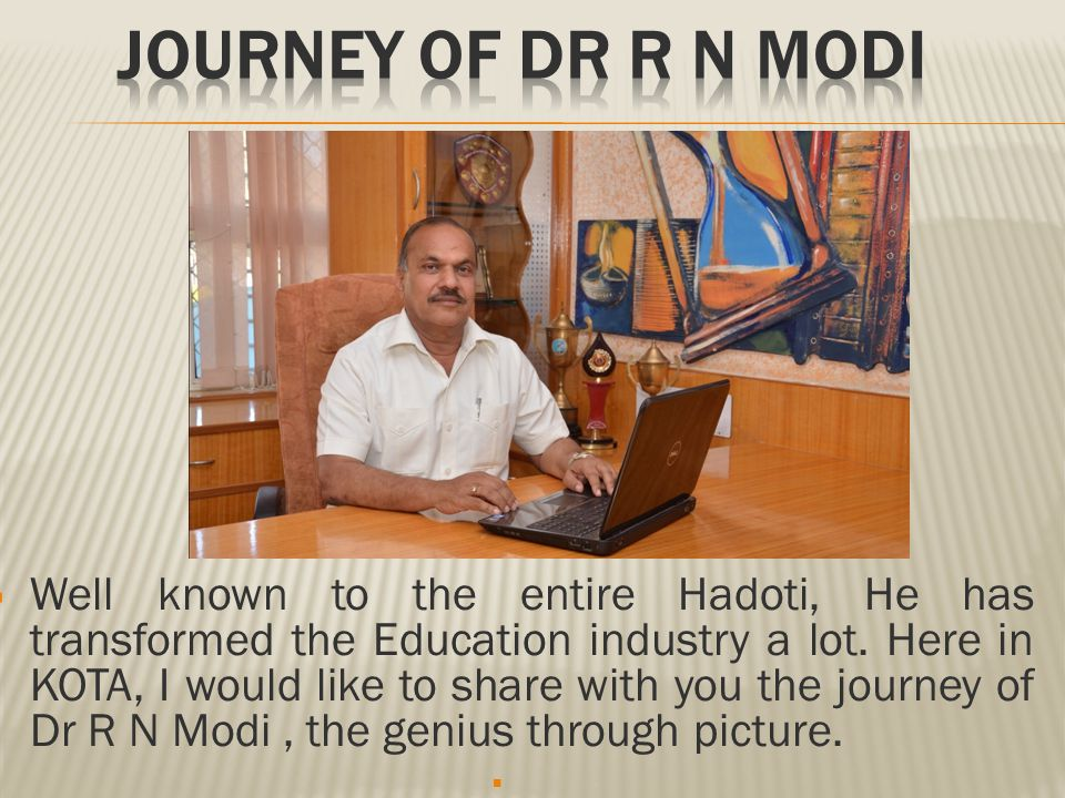  Well known to the entire Hadoti, He has transformed the Education industry a lot.